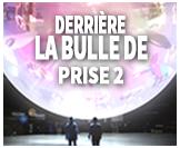 Derrière la bulle de PRISE 2